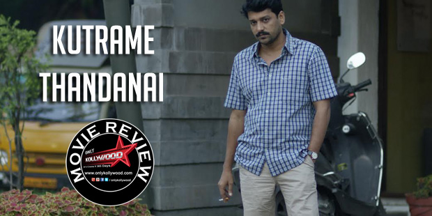 kutrame thandanai movie review