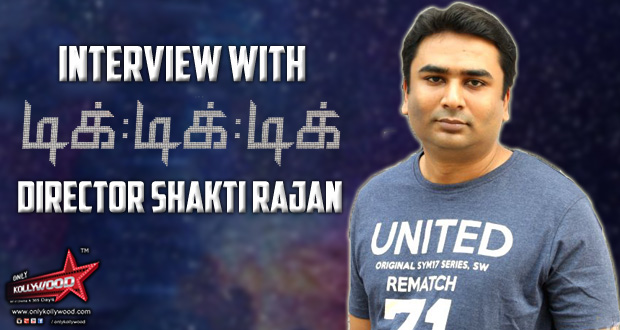 Interview with Tik Tik Tik Director Shakti Soundar Rajan